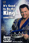 It's Good to Be the King...Sometimes by Jerry Lawler (Paperback, 2007)