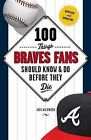 100 Things Braves Fans Should Know & Do Before They Die by Jack Wilkinson (Paperback, 2014)