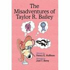 The Misadventures of Taylor R. Bailey 9781449057916 by Nancy E. Huffman