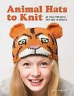 Animal Hats to Knit: 20 Wild Projects for You to Create! by Luise Roberts (Paperback, 2014)