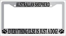 Chrome METAL License Frame AUSTRALIAN SHEPHERD EVERYTHING ELSE IS JUST A DOG 621