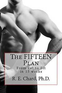 The-Fifteen-Plan-From-Fat-to-Fit-in-15-Weeks-by-Dr-R-E-Chard-Paperback