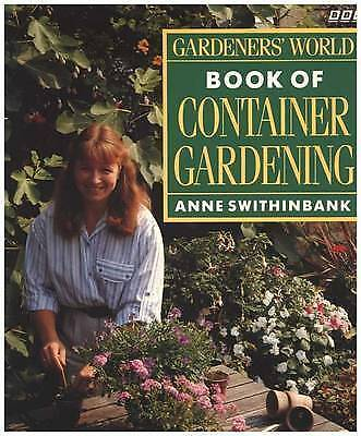 Gardeners' world book of container gardening by Anne Swithinbank