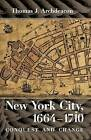 New York City, 1664-1710: Conquest and Change by Thomas J. Archdeacon (Paperback, 2013)
