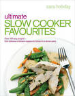 Ultimate Slow Cooker Favourites: Over 100 easy and delicious recipes by Cara Hobday (Paperback, 2010)