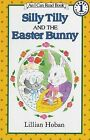 Silly Tilly and the Easter Bunny by Lillian Hoban (Paperback, 2006)
