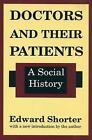 Doctors and Their Patients: A Social History by Edward Shorter (Paperback, 1991)