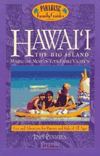 Hawaii the Big Island : Making the Most of Your Family Vacations [5th Ed] by Pen