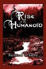Rise of the Humanoid by Raymond G Taylor (Paperback / softback, 2009)