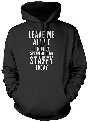 Leave Me Alone I/'m Only Talking To My Staffy Dog Unisex Hoodie