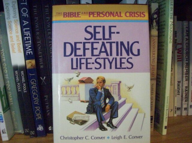 Self-Defeating Life-Styles (The Bible and Personal Crisis) Conver, Christopher