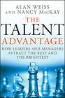 The Talent Advantage: How to Attract and Retain the Best and the Brightest by Alan Weiss, Nancy MacKay (Hardback, 2009)