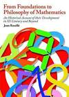 From Foundations to Philosophy of Mathematics: An Historical Account of Their Development in the XX Century and Beyond by Joan Rosello (Hardback, 2012)
