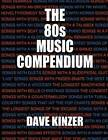 The 80s Music Compendium by Dave Kinzer (Paperback / softback, 2015)