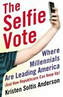 The Selfie Vote Where Millennials Are Leading America (and How Republicans Can Keep Up) Hardcover – 7 Jul 2015
