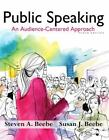 Public Speaking : An Audience-Centered Approach by Steven A. Beebe and Susan J. Beebe (2014, Paperback)