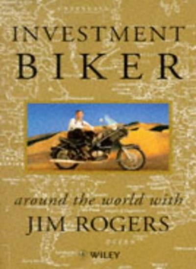Investment Biker: On the Road with Jim Rogers By Jim Rogers. 9780471961260