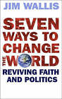 Seven Ways to Change the World: Reviving Faith and Politics by Jim Wallis (Paperback, 2008)