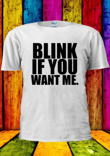 Blink If You Want Me Tumblr Fashion T-shirt Vest Tank Top Men Women Unisex 1574