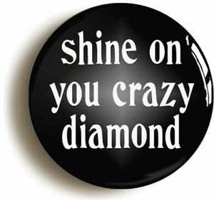 shine on you crazy diamond badge button pin size is 1inch 25mm diameter ebay. Black Bedroom Furniture Sets. Home Design Ideas