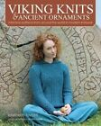 Viking Knits and Ancient Ornaments: Interlace Patterns from Around the World in Modern Knitwear by Elsebeth Lavold (Hardback, 2014)