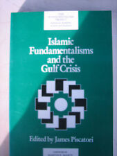 Islamic Fundamentalisms and the Gulf Crisis (A Fundamentalism Project Report)