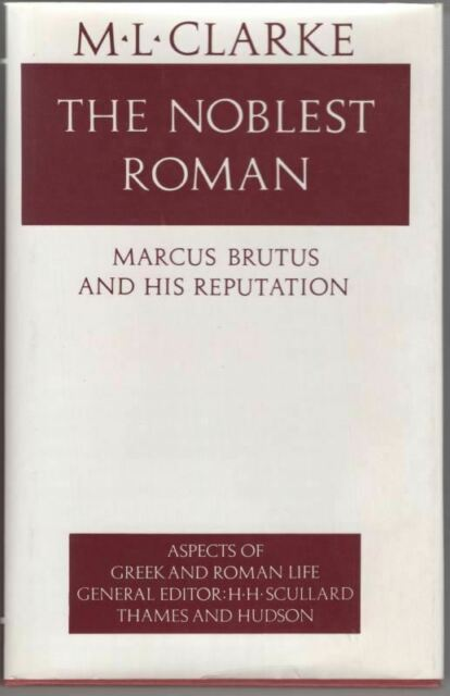 The Noblest Roman: Marcus Brutus and His Reputation  : M. L. Clarke