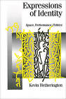 Expressions of Identity: Space, Performance, Politics by Kevin Hetherington (Paperback, 1998)