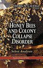 Honey Bees and Colony Collapse Disorder: Select Analyses by Nova Science Publishers Inc (Paperback, 2013)