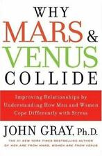 Why Mars and Venus Collide : Improving Relationships by Understanding How Men and Women Cope Differently with Stress by John Gray (2008, Hardcover)