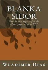 Blanka Sidor : How Do You Hope to Fill the Blank Pages of Your Life? by...