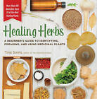 Healing Herbs: A Beginner's Guide to Identifying, Foraging, and Using Medicinal Plants / More Than 100 Remedies from 20 of the Most Healing Plants by Tina Sams (Paperback, 2015)