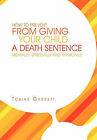 How to Prevent from Giving Your Child a Death Sentence Mentally, Spiritually and Physically by Tobias Garrett (Hardback, 2011)