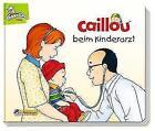 Caillou beim Kinderarzt (2015, Gebundene Ausgabe)