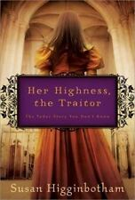 Her Highness, the Traitor by Susan Higginbotham (2012, Paperback)
