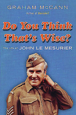 Do You Think That's Wise . . . ?: The Life of John Le Mesurier