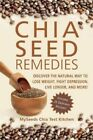 Chia Seed Remedies: Use These Ancient Seeds to Lose Weight, Balance Blood Sugar, Feel Energized, Slow Aging, Decrease Inflammation, and More! by MySeeds Chia Test Kitchen (Paperback, 2014)