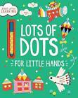 Lots of Dots for Little Hands by Parragon Books Ltd (Hardback, 2016)