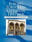 Europe's Forgotten Ottoman Heritage 9781453574676 by Stef Keris Book