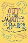 Out of the Mouths of Babes: Children Say the Funniest Things by Shelley Klein (Paperback, 2010)