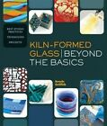 Kiln-Formed Glass: Beyond the Basics: Best Studio Practices *Techniques *Projects by Brenda Griffith (Paperback, 2014)