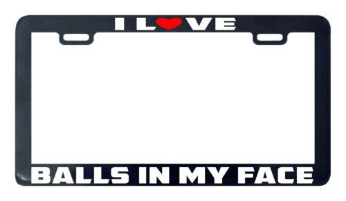 Gay pride I love balls in my face LGBQ Diversity license plate frame holder