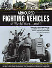 Armoured Fighting Vehicles of World Wars I and II: Features 90 Landmark Vehicles from 1900-1945 with Over 370 Colour and Black-and-white Archive Photographs by Jack Livesey (Paperback, 2007)