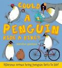 Could a Penguin Ride a Bike?: ...and Other Questions - Hilarious Scenes Bring Penguin Facts to Life! by Camilla De La Bedoyere (Hardback, 2015)