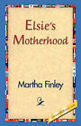 Elsie's Motherhood by Martha Finley (Hardback, 2006)