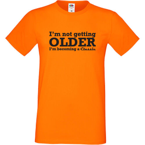 I/'m Not Getting Older I/'m Becoming A Classic T-Shirt Birthday Funny Gift Humour