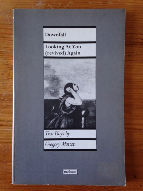 Downfall / Looking At You (revived) Again - Two Plays by Gregory Motton - Methue
