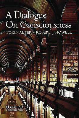 A Dialogue on Consciousness by Torin Alter, Robert J. Howell (Paperback, 2009)