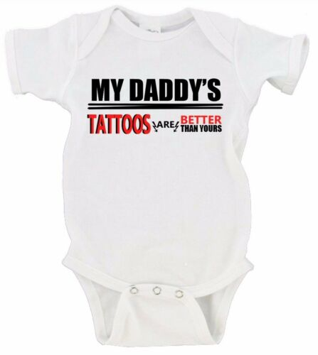 My Daddy/'s Tattoos Are Better Than YoursFunny Baby Gerber Onesie Bodysuit