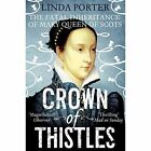 Crown of Thistles: The Fatal Inheritance of Mary Queen of Scots by Linda Porter (Paperback, 2014)